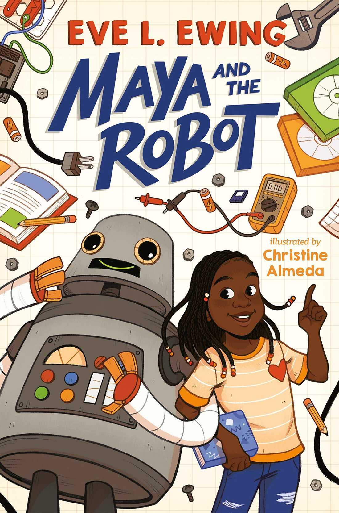 Maya and the Robot by Eve. L. Ewing, illustrated by Christine Almeda