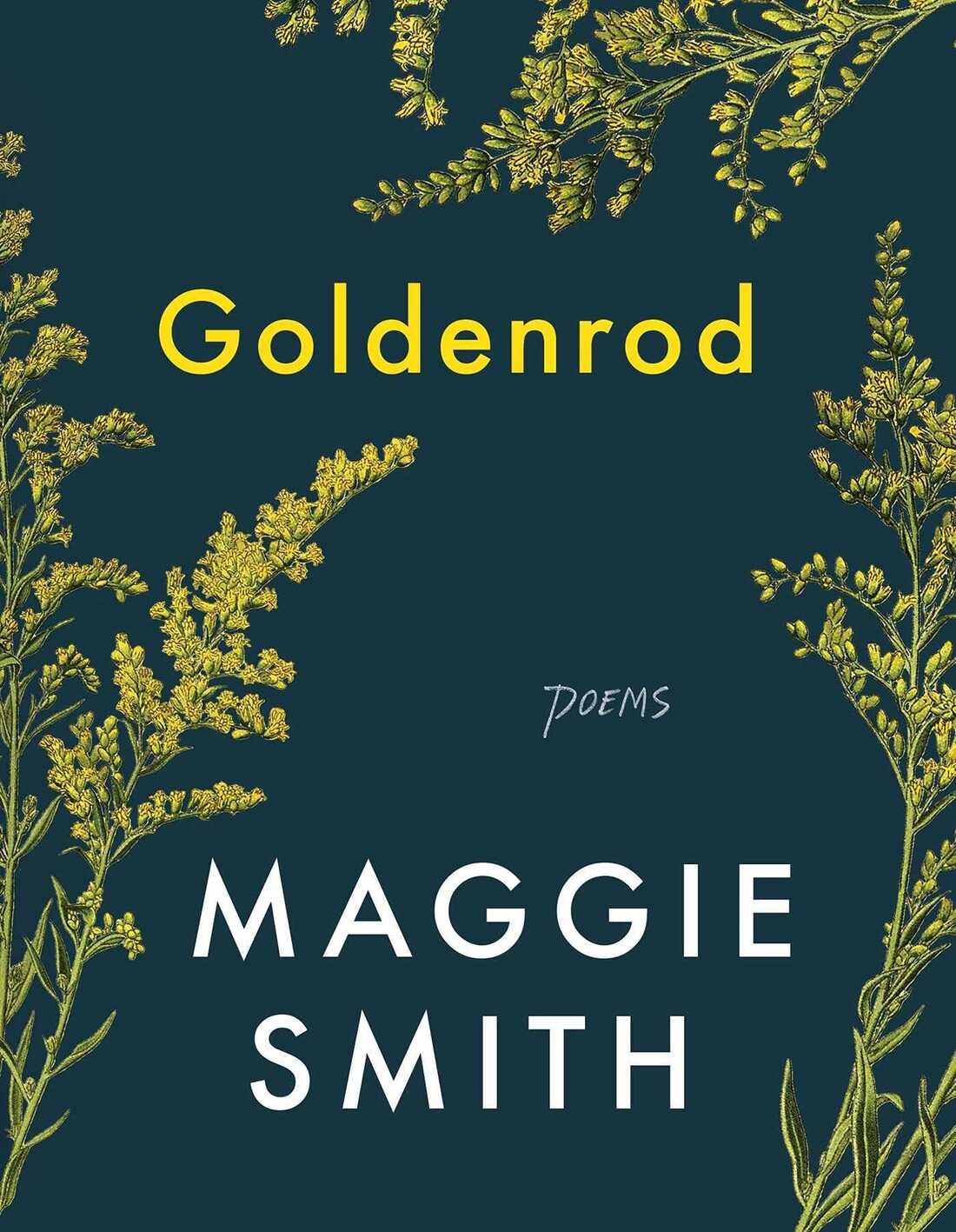 Goldenrod, by Maggie Smith