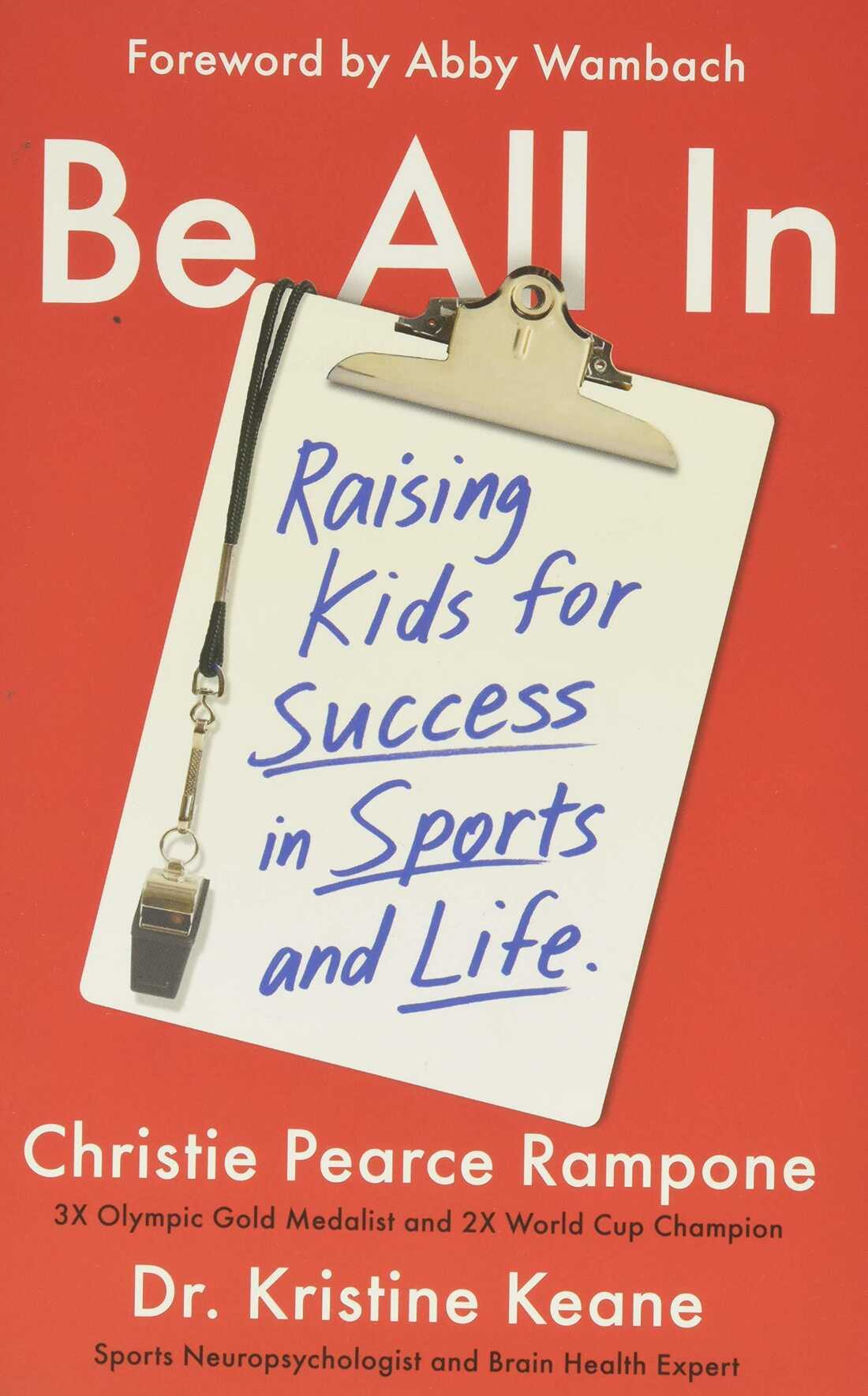 Be All In, by Christie Pearce Rampone and Dr. Kristine Keane