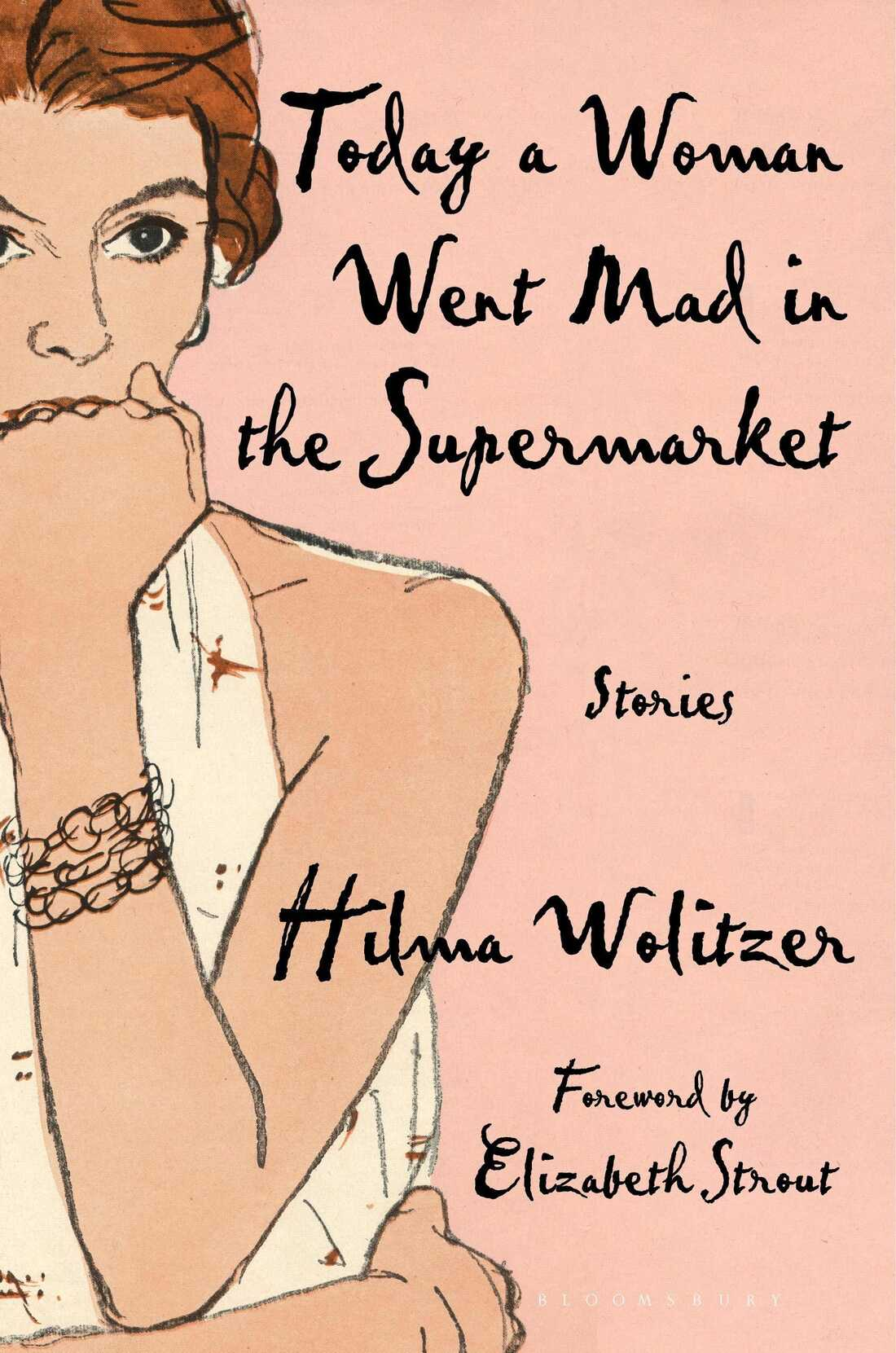 Today a Woman Went Mad in the Supermarket, by Hilma Wolitzer