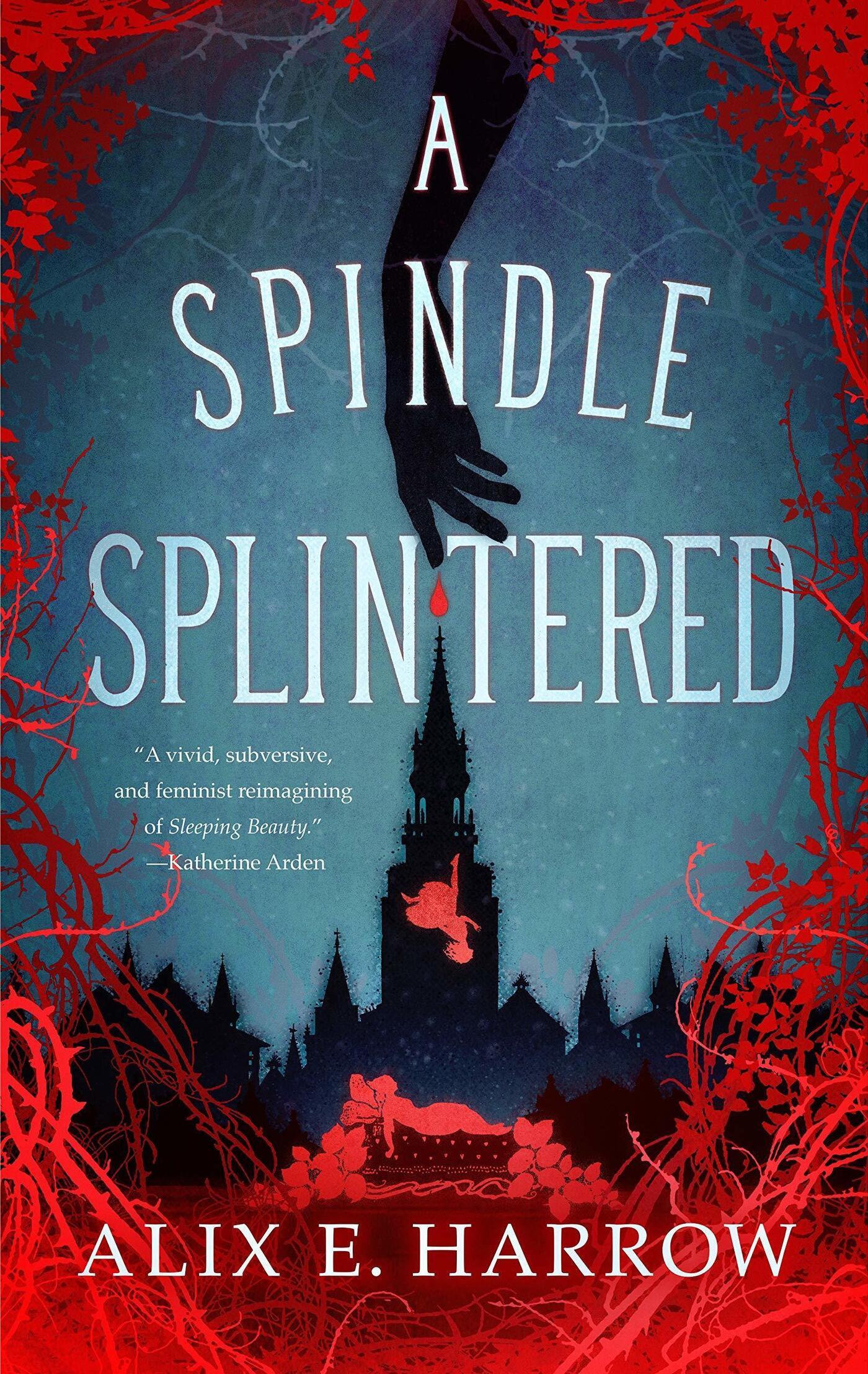 A Spindle Splintered, by Alix E. Harrow