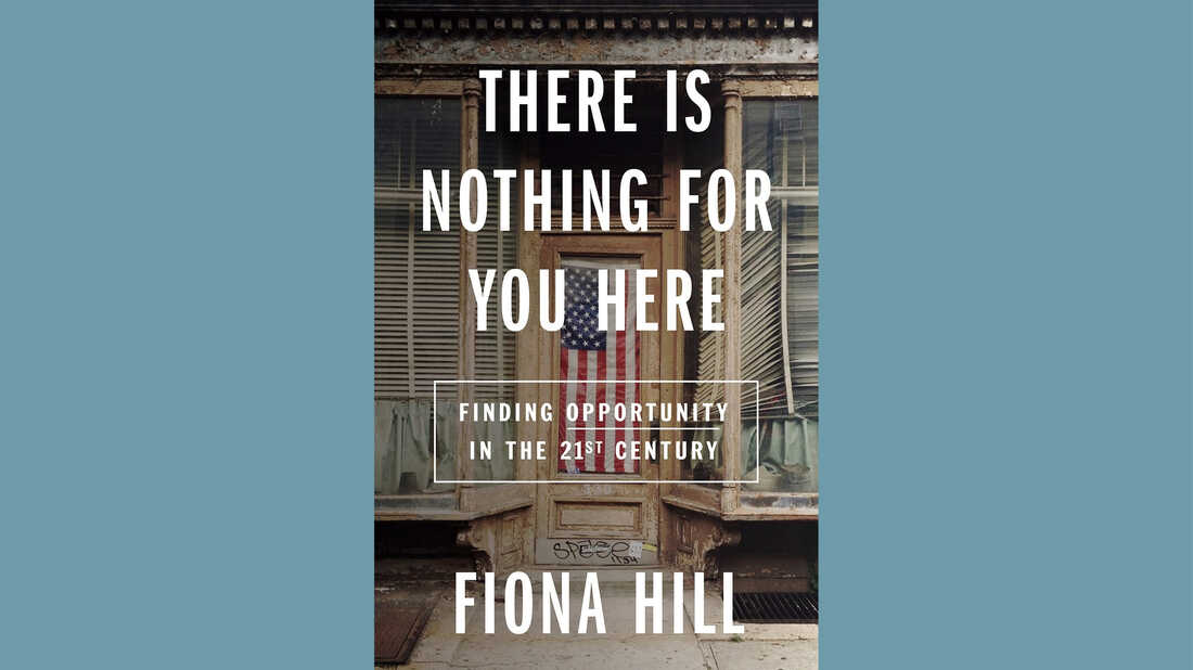 There is Nothing For You Here, by Fiona Hill
