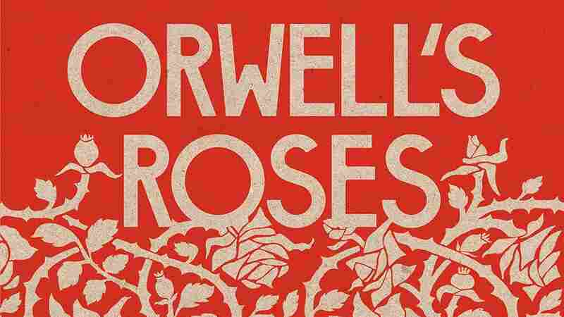 'Orwell's Roses' centers on the tensions between beauty and labor, joy and suffering