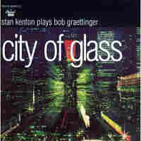 Cover for City of Glass: Stan Kenton Plays Bob Graettinger