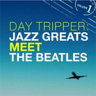 Day Tripper: Jazz Greats Meet The Beatles