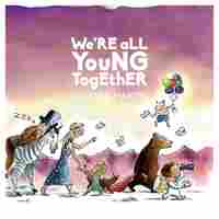 Cover for We're All Young Together