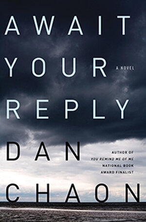 Dan Chaon's new novel, Await Your Reply.