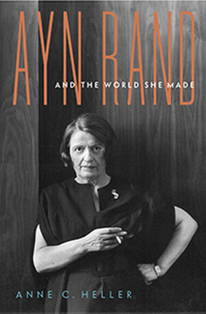 'Ayn Rand and the World She Made' by Anne Heller