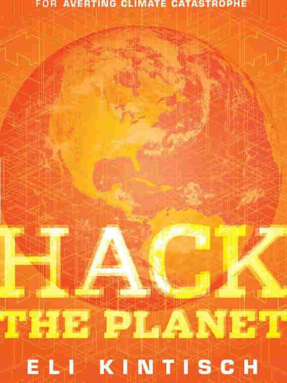 Hack the Planet by Eli Kintisch.