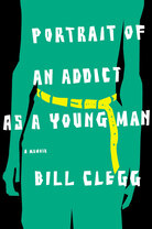 Book cover of 'Portrait of an Addict as a Young Man'