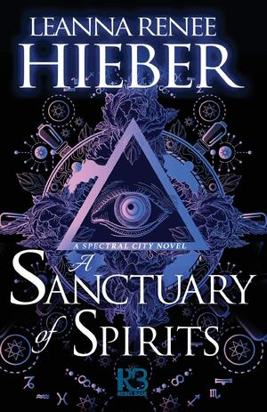 A Sanctuary of Spirits, by Leanna Renee Hieber