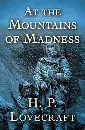 At the Mountains of Madness, by H.P. Lovecraft
