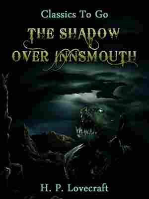 The Shadow over Innsmouth, by H.P. Lovecraft