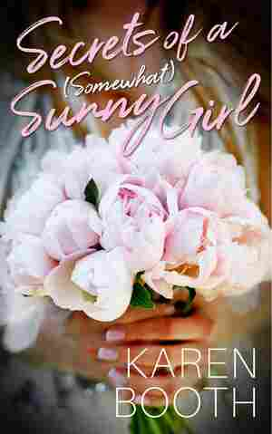 Secrets of a (Somewhat) Sunny Girl, by Karen Booth