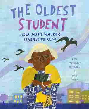The Oldest Student, by Rita Lorraine Hubbard and Oge Mora