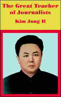 'The Great Teacher of Journalists' by Kim Jong Il