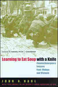 Lt. Col.'s Nagl's 'Learning to Eat Soup with a Knife'