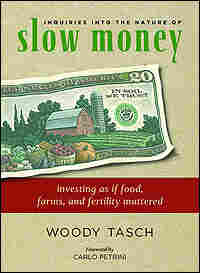 'Inquiries into the Nature of Slow Money'