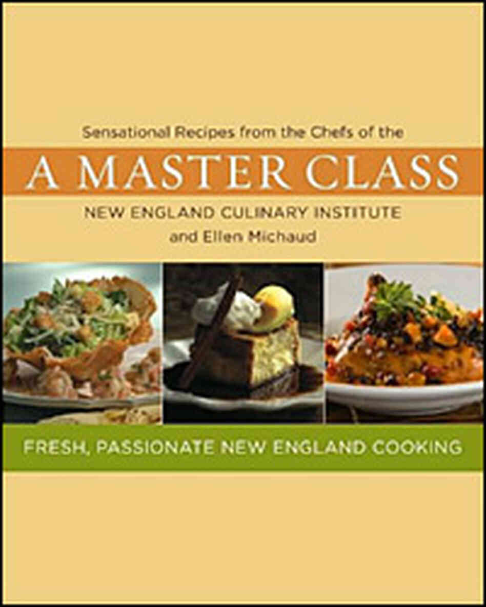 'A Master Class: Sensational Recipes from the  Chefs of the New England Culinary Institute'