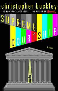 Christopher Buckley's 'Supreme Courtship'