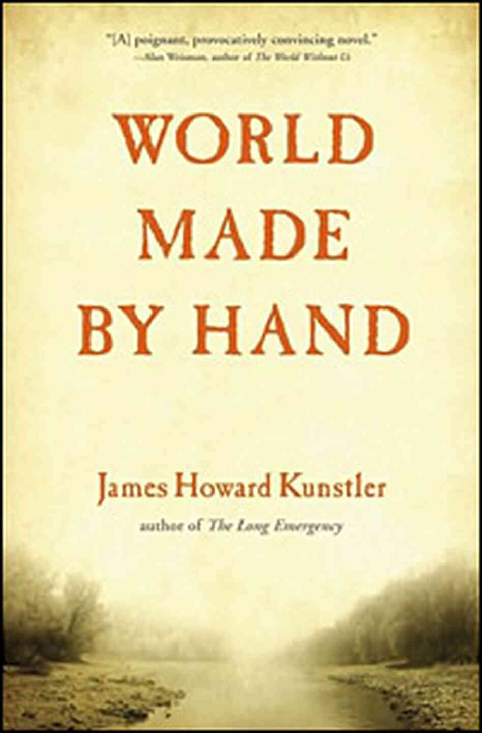 James Kunstler's 'World Made By Hand'