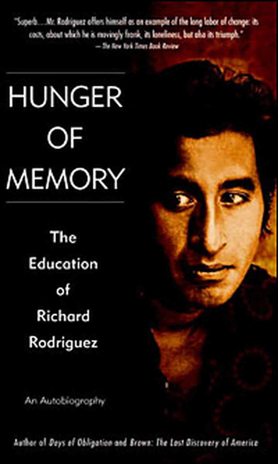 an analysis of the book the hunger of memory the education of richard rodriguez 8 quotes from hunger of memory: the education of richard rodriguez: 'but one does not forget by trying to forget one only remembers.