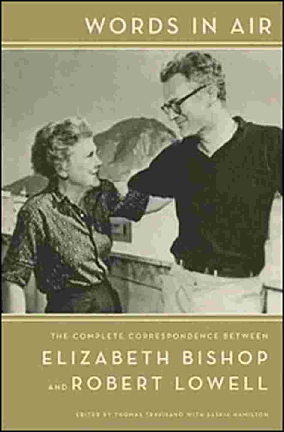 Words in Air: The Complete Correspondence Between Elizabeth Bishop and Robert Lowell Elizabeth Bishop, Robert Lowell, Thomas Travisano and Saskia Hamilton