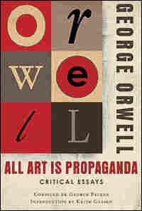 "George Orwell's ""All Art is Propaganda"""