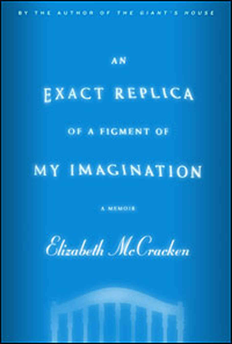 Cover of Elizabeth McCracken's 'An Exact Replica of a Figment of My Imagination'