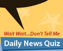 Wait Wait...Don't Tell Me - Daily News Quiz