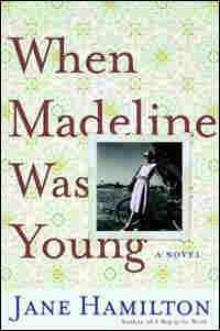 When Madeline Was Young, a novel by Jane Hamilton