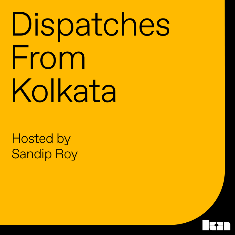 Sandip Roy's Dispatches from Kolkata