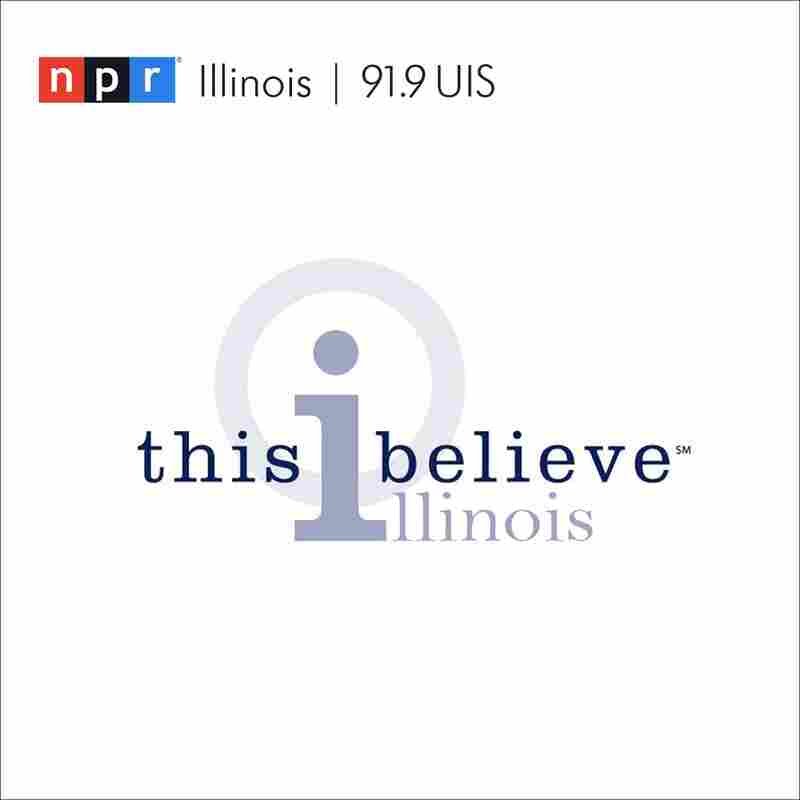 This I Believe Illinois Podcast | NPR Illinois | 91.9 UIS