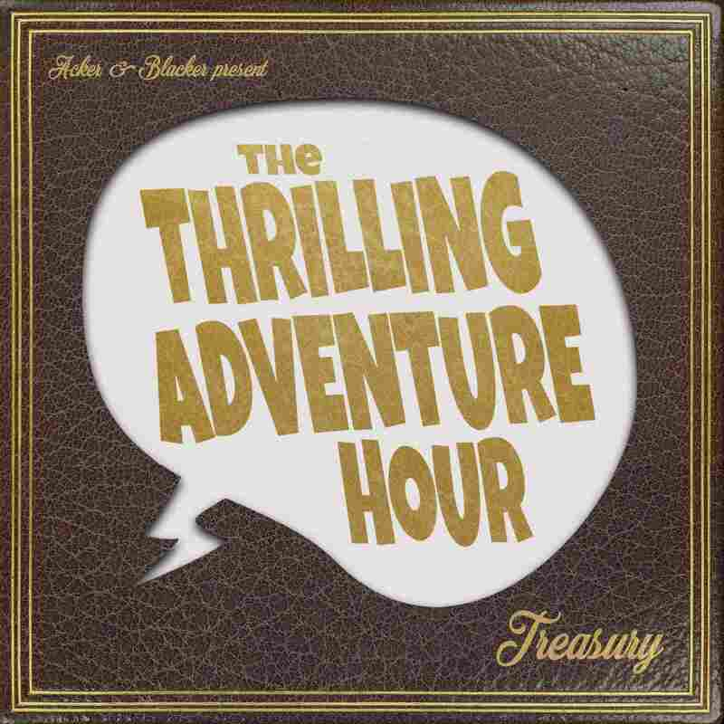 The Thrilling Adventure Hour Treasury