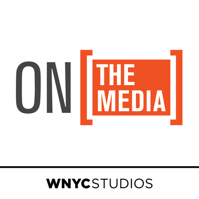On the Media WNYC's weekly investigation into how the media shapes our worldview with Brooke Gladstone and Bob Garfield