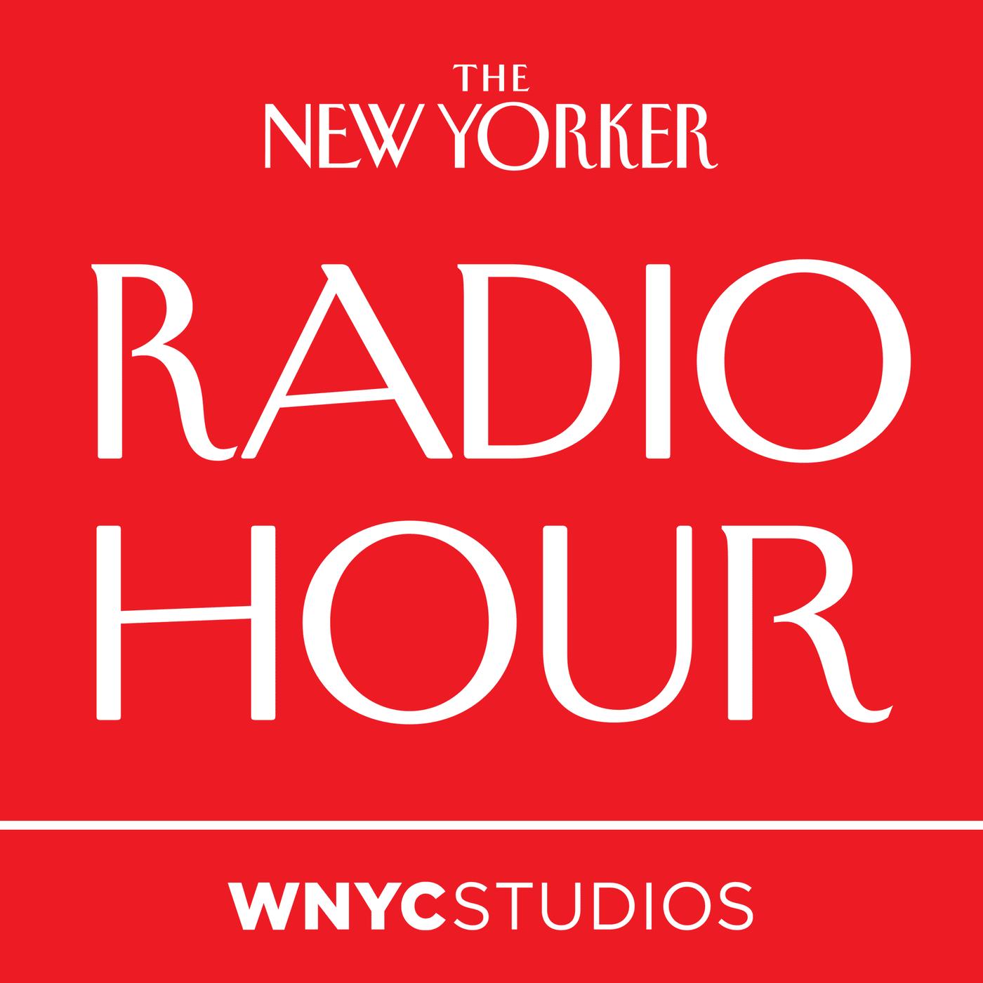 The New Yorker Radio Hour : NPR