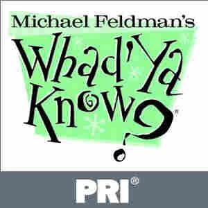 Michael Feldman's Whad'Ya Know? - All the News that Isn't