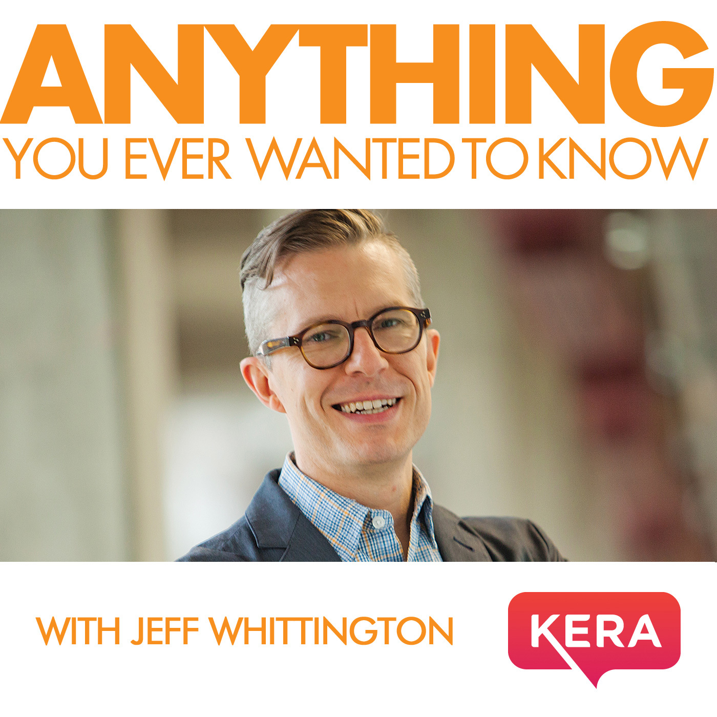 KERA's Anything You Ever Wanted to Know