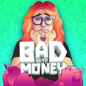 Bad With Money With Gaby Dunn