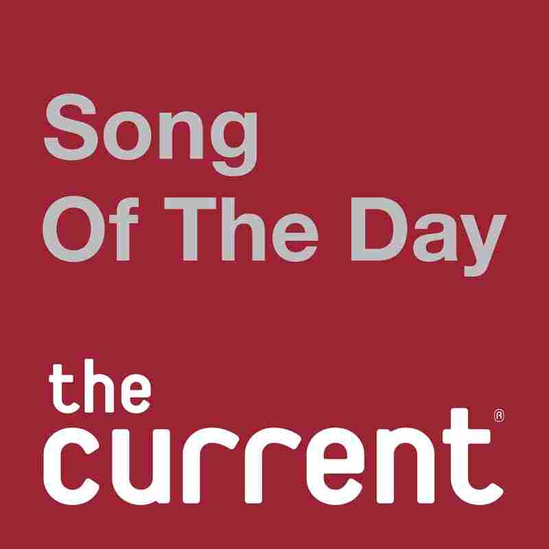 The Current's Song of the Day