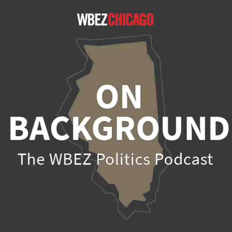 On Background: The WBEZ Politics Podcast