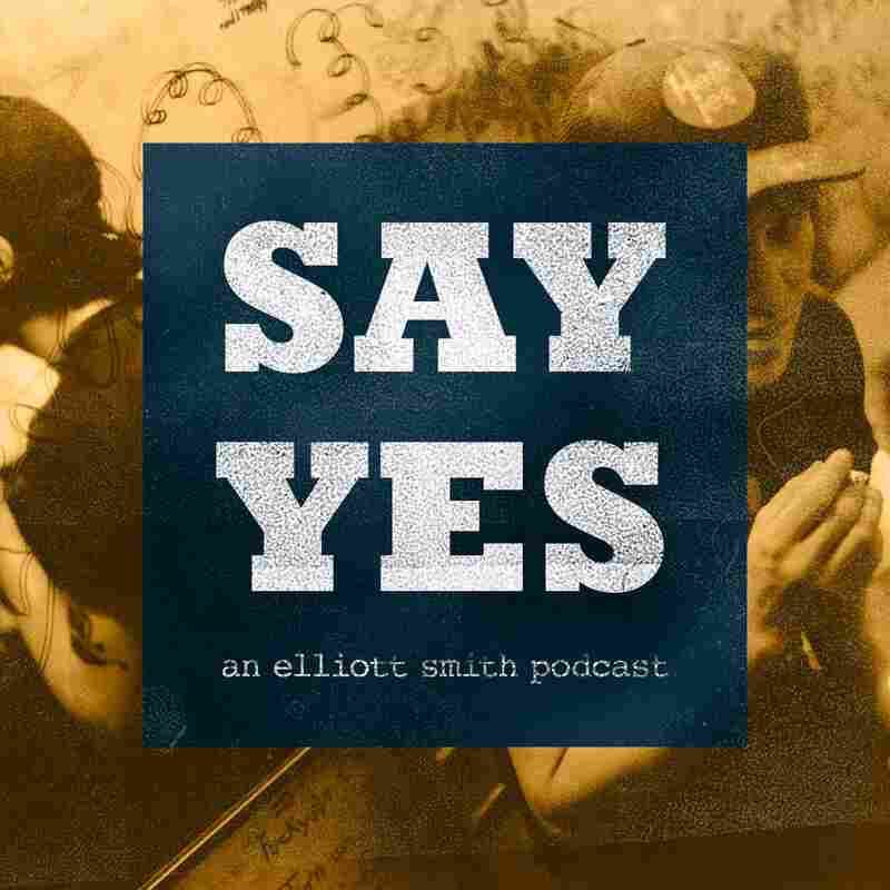 Say Yes: An Elliott Smith Podcast