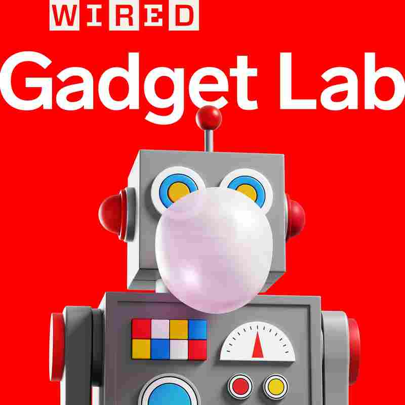 Gadget Lab: Weekly Tech News