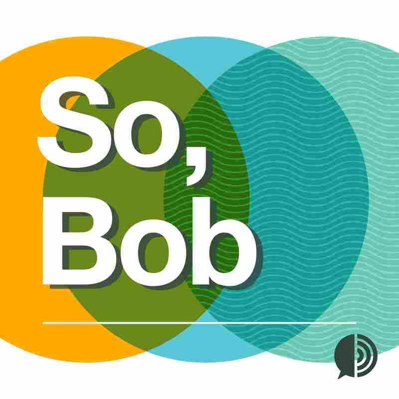 So, Bob