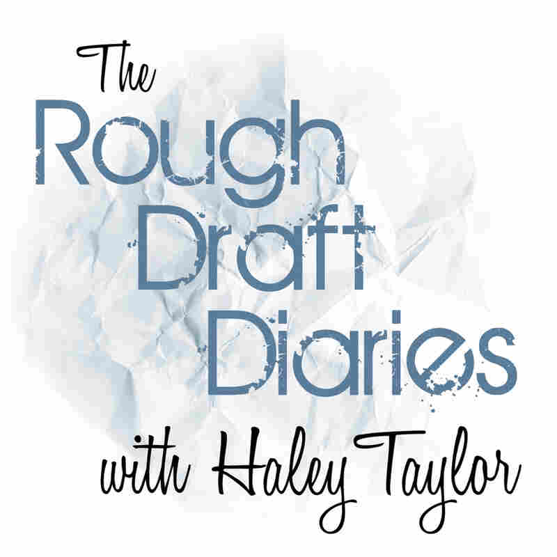 The Rough Draft Diaries with Haley Taylor