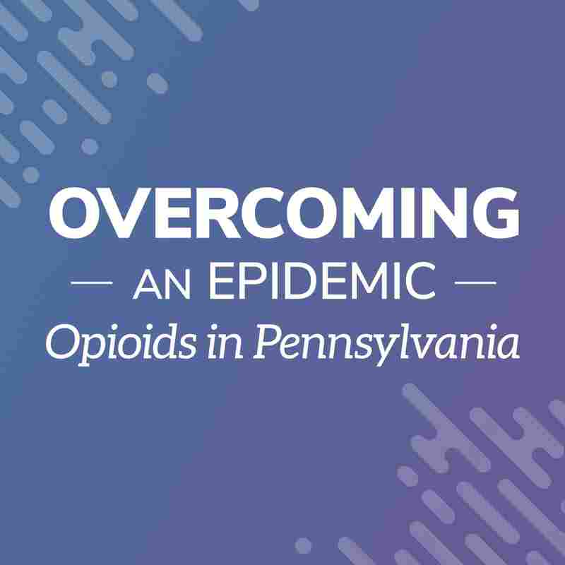 Overcoming an Epidemic: Opioids in Pennsylvania
