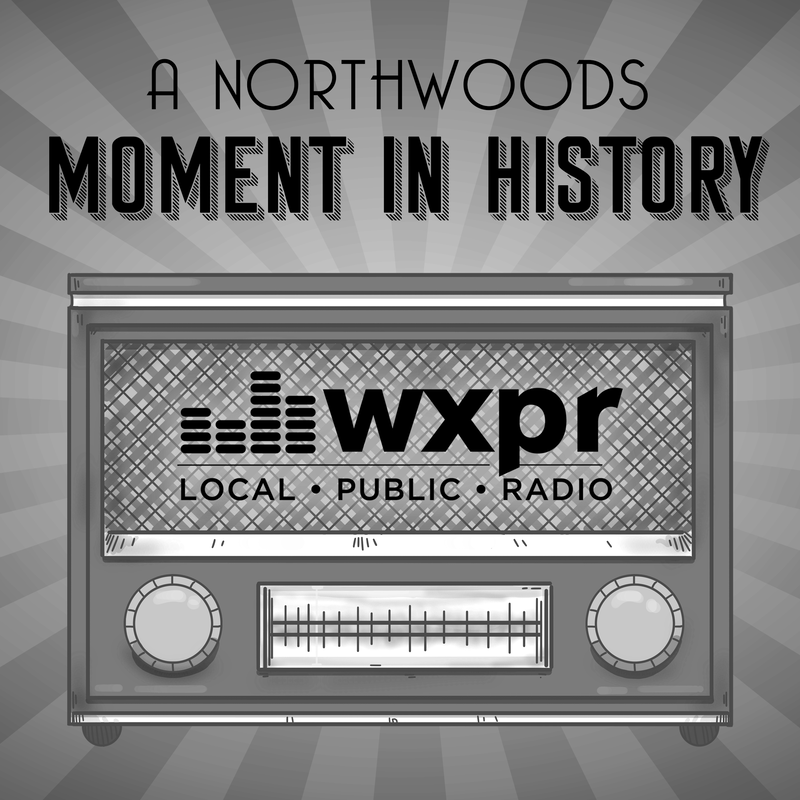 WXPR A Northwoods Moment In History