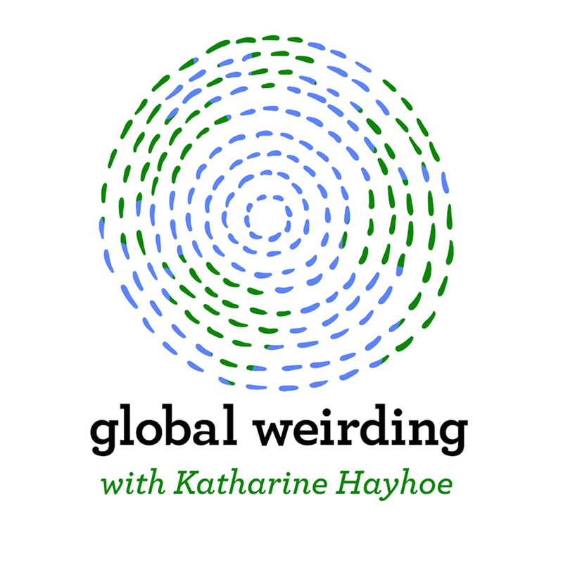 Global Weirding with Katharine Hayhoe