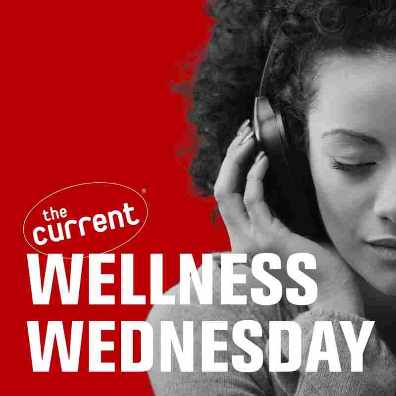 Wellness Wednesday from The Current