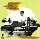 The Legendary Joao Gilberto: The Original Bossa Nova Recordings (1958 –1961)